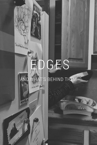EDGES AND WHAT'S BEHIND THEM