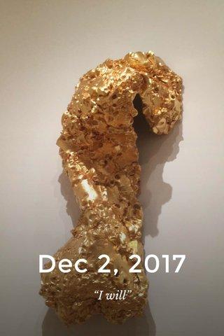 "Dec 2, 2017 ""I will"""