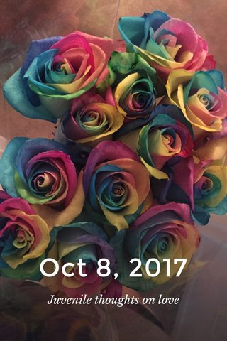 Oct 8, 2017 Juvenile thoughts on love