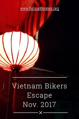 Vietnam Bikers Escape Nov. 2017 www.hicsuntleones.org