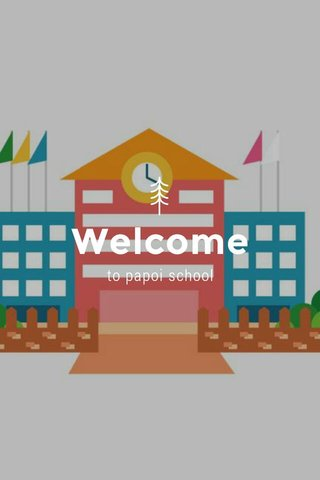 Welcome to papoi school