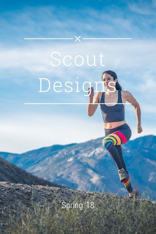 Scout Designs Spring '18