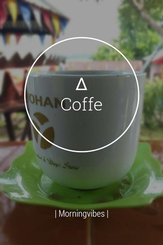 ∆ Coffe   Morningvibes  