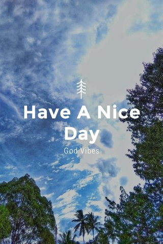Have A Nice Day God Vibes