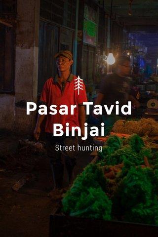 Pasar Tavid Binjai Street hunting