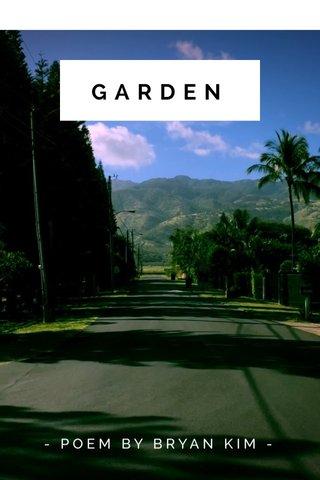 GARDEN - POEM BY BRYAN KIM -