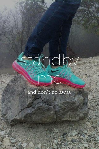 standby me and don't go away