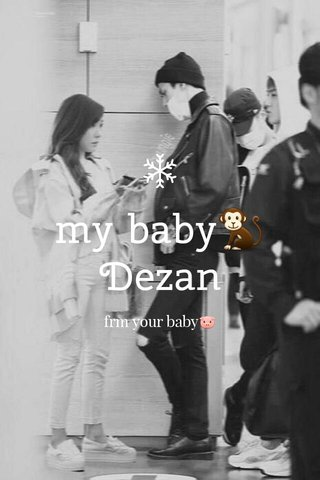 my baby🐒 Dezan frm your baby🐷
