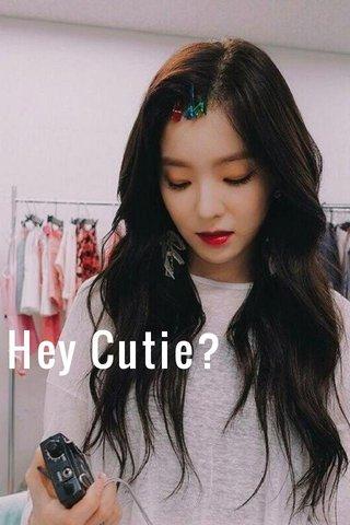 Hey Cutie?