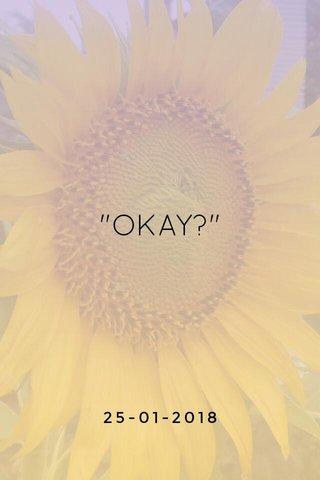 """OKAY?"" 25-01-2018"