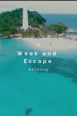 Week end Escape Belitong