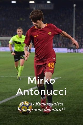 Mirko Antonucci Who is Roma's latest homegrown debutant?