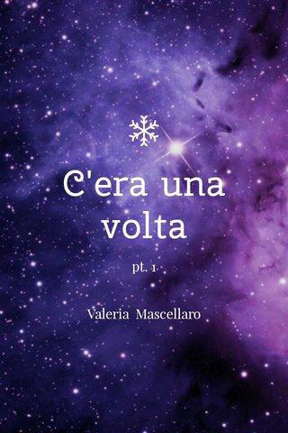 C'era una volta pt. 1 Valeria Mascellaro