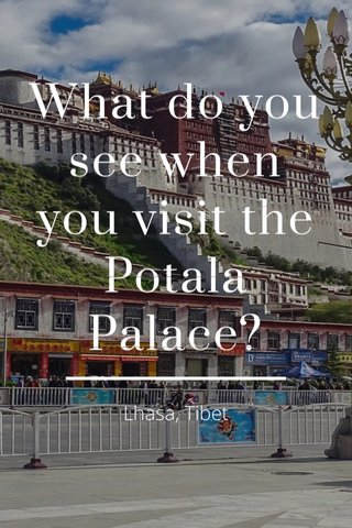 What do you see when you visit the Potala Palace? Lhasa, Tibet