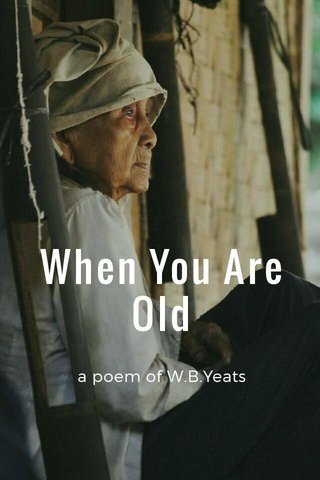 When You Are Old a poem of W.B.Yeats