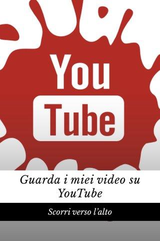 Guarda i miei video su YouTube Scorri verso l'alto