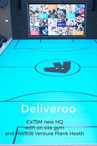 Deliveroo €475M new HQ with on site gym and HW908 Venture Plank Heath