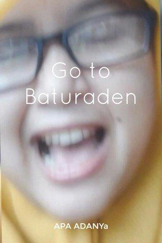 Go to Baturaden APA ADANYa