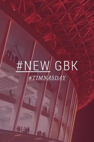 #NEW GBK #TIMNASDAY