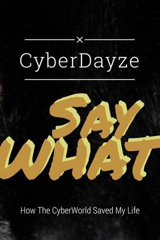 CyberDayze How The CyberWorld Saved My Life