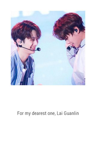 For my dearest one, Lai Guanlin