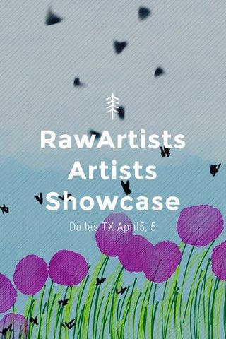 RawArtists Artists Showcase Dallas TX April5, 5