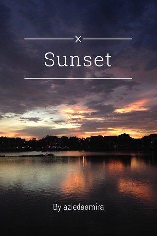 Sunset By aziedaamira