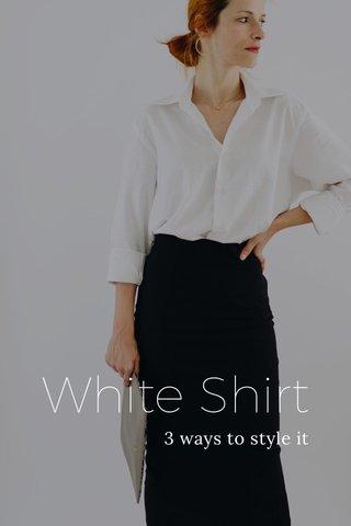 White Shirt 3 ways to style it