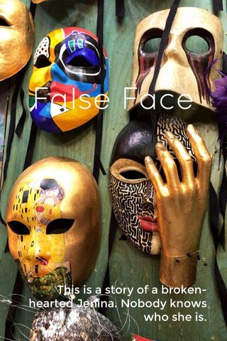 False Face This is a story of a broken-hearted Jenina. Nobody knows who she is.