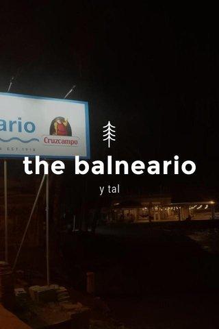 the balneario y tal