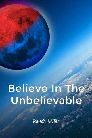 Believe In The Unbelievable Rendy Milke