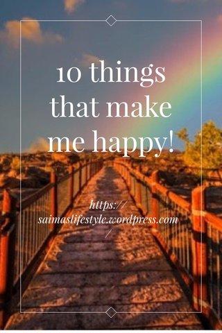 10 things that make me happy! https://saimaslifestyle.wordpress.com/