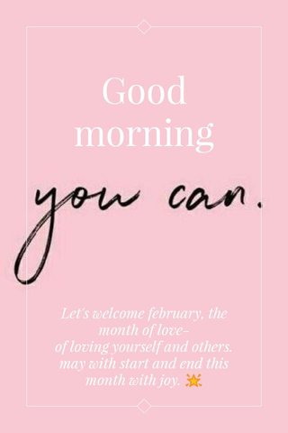 Good morning Let's welcome february, the month of love- of loving yourself and others. may with start and end this month with joy. 🌟