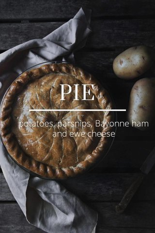 PIE potatoes, parsnips, Bayonne ham and ewe cheese
