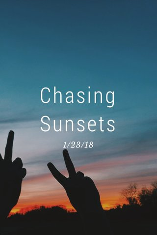 Chasing Sunsets 1/23/18