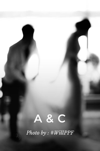A&C Photo by : #WillPPF