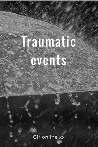 Traumatic events Girlonline xx