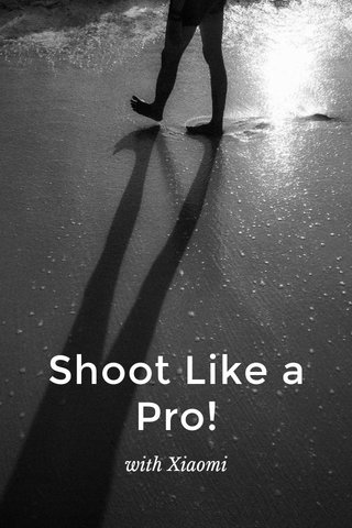 Shoot Like a Pro! with Xiaomi