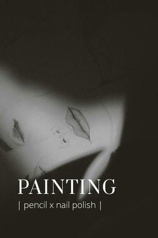 PAINTING | pencil x nail polish |