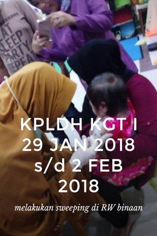 KPLDH KGT I 29 JAN 2018 s/d 2 FEB 2018 melakukan sweeping di RW binaan