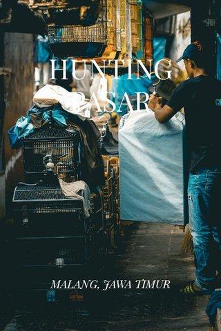 HUNTING PASAR MALANG, JAWA TIMUR