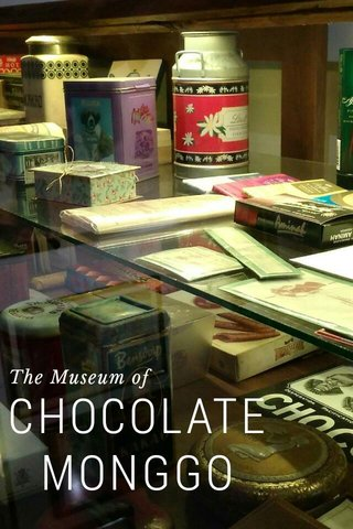 CHOCOLATE MONGGO The Museum of