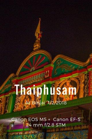 Thaiphusam At Binjai 1/2/2018 Canon EOS M5 + Canon EF-S 24 mm f/2.8 STM