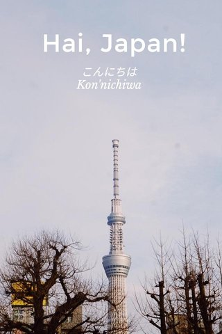 Hai, Japan! こんにちは Kon'nichiwa
