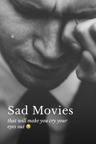 Sad Movies that will make you cry your eyes out 😭