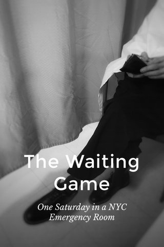 The Waiting Game One Saturday in a NYC Emergency Room