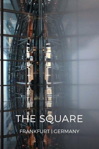 THE SQUARE FRANKFURT | GERMANY