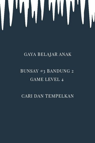 GAYA BELAJAR ANAK BUNSAY #3 BANDUNG 2 GAME LEVEL 4 CARI DAN TEMPELKAN