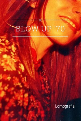 BLOW UP '70 Lomografia