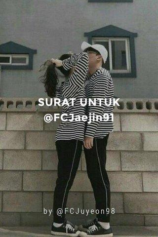 SURAT UNTUK @FCJaejin91 by @FCJuyeon98